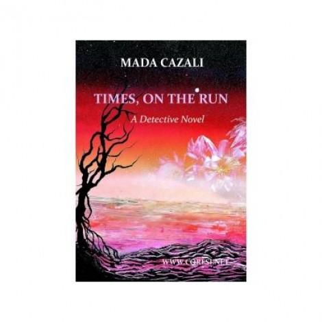 Times, on The Run. A detective novel - Mada Cazali