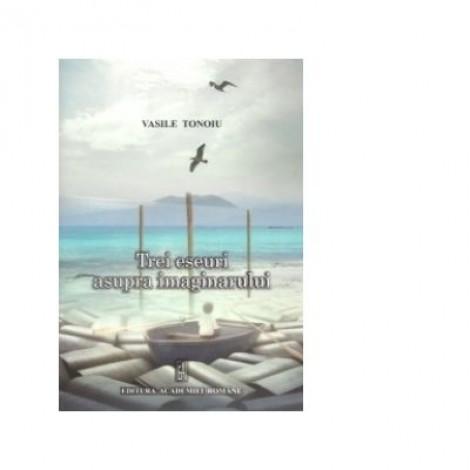 Trei eseuri asupra imaginarului - Vasile Tonoiu