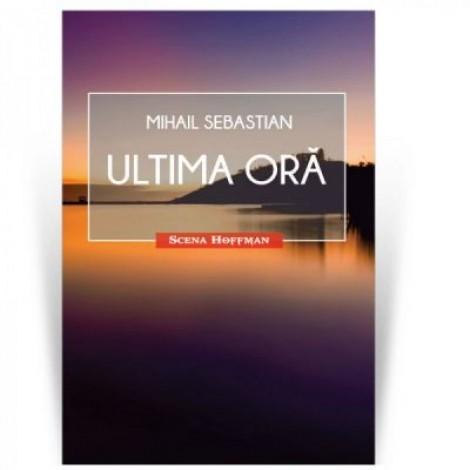 Ultima ora. Colectia Scena Hoffman - Mihail Sebastian