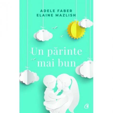 Un parinte mai bun - Adele Faber