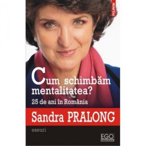 Cum schimbam mentalitatea? 25 de ani in Romania - Sandra Pralong