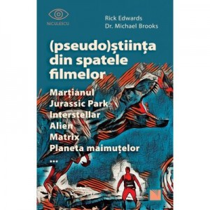 (Pseudo)Stiinta din spatele filmelor Martianul, Jurassic Park, Interstellar, Alien, Matrix, Planeta maimutelor… - Rick Edwards, dr. Michael Brooks