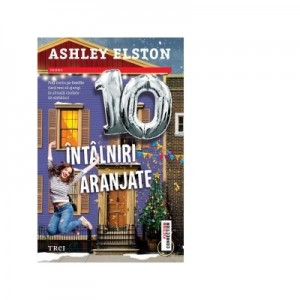 10 intalniri aranjate. Poti conta pe familie daca vrei sa ajungi in situatii ciudate de sarbatori - Ashley Elston