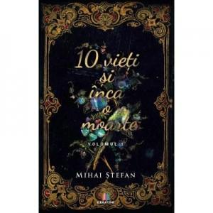 10 vieti si inca o moarte Volumul 1 - Mihai Stefan