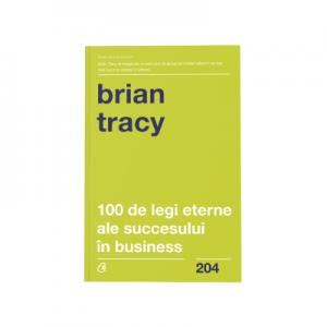 100 de legi eterne ale succesului in business - Brian Tracy