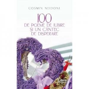 100 de poeme de iubire si un cantec de disperare - Cosmin Neidoni