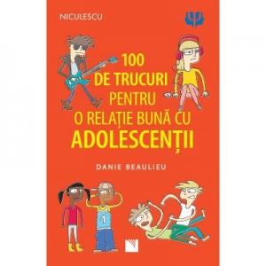 100 de trucuri pentru o relatie mai buna cu adolescentii - Danie Beaulieu