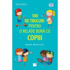 100 de trucuri pentru o relatie mai buna cu copiii - Danie Beaulieu