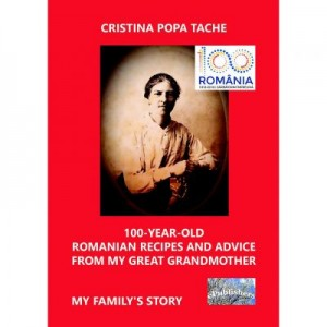100-Year-Old Romanian Recipes and Advice from My Great Grandmother - Cristina Popa Tache