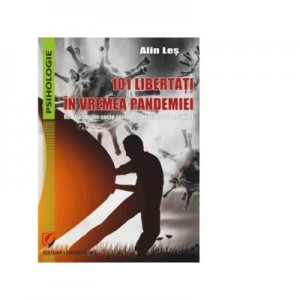101 libertati in vremea pandemiei. Realitati psiho-socio-comportamentale ale romanilor - Alin Les
