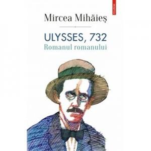 Ulysses, 732. Romanul romanului - Mircea Mihaies