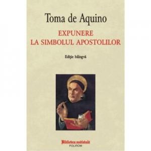 Expunere la simbolul apostolilor. Editie bilingva - Toma de Aquino