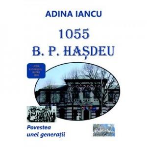 1055 B. P. Hasdeu. Povestea unei generatii - Adina Iancu