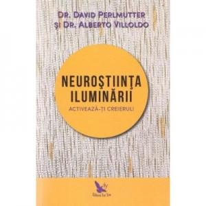 Neurostiinta iluminarii - David Perlmutter si Alberto Villoldo