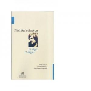 11 elegii. 11 elegies. Editia a II-a, bilingva romano-franceza - Nichita Stanescu