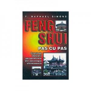 Feng Shui pas cu pas (Cuprinde indicatii personalizate din astrologia chinezeasca)