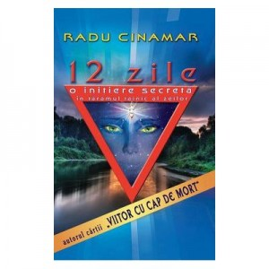 12 zile. O initiere secreta in taramul tainic al zeilor - Radu Cinamar