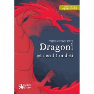 Dragoni pe cerul Londrei - Arabella McIntyre-Brown