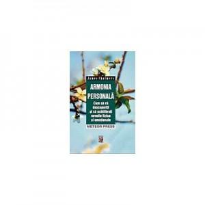 Armonia personala (Cum sa va descoperiti si sa echilibrati nevoile fizice si emotionale) - James Chalmers
