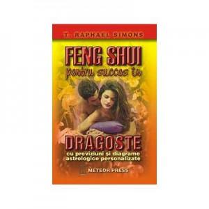 Feng shui pentru succes in dragoste - T. Raphael Simons