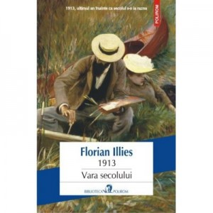 1913. Vara secolului - Florian Iilies