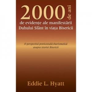 2000 de ani de evidente ale manifestarii Duhului Sfant in viata Bisericii - Eddie L. Hyatt