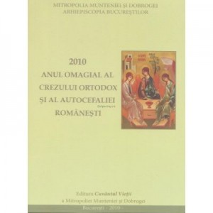 2010 - Anul omagial al Crezului Ortodox si al Autocefaliei romanesti