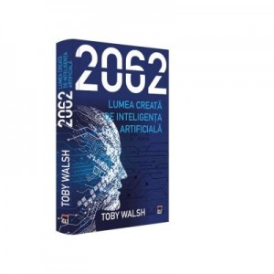 2062. Lumea creata de inteligenta artificiala - Toby Walsh
