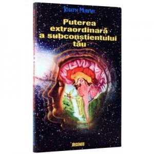 Puterea extraordinara a subconstientului tau, Editia a 2-a - Joseph Murphy
