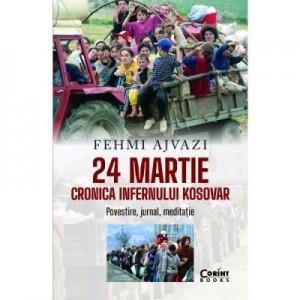 24 martie. Cronica infernului kosovar - Fehmi Ajvazi