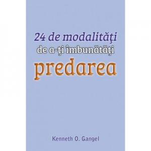 24 de modalitati de a-ti imbunatati predarea - Kenneth O. Gangel