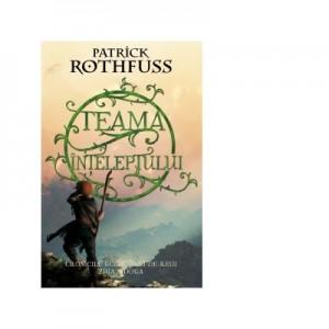 Teama inteleptului - Patrick Rothfuss
