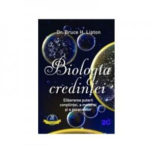 Biologia credintei. Eliberarea puterii constiintei, a materiei si a miracolelor - Bruce H. Lipton
