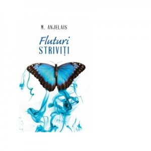 Fluturi striviti - M. Anjelais