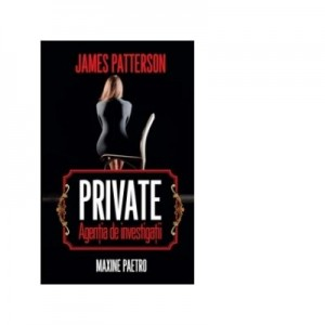 Private. Agentia de investigatii - James Patterson, Maxine Paetro
