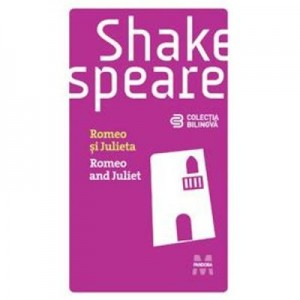 Romeo si Julieta. Colectia bilingva - William Shakespeare