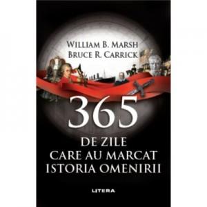 365 de zile care au marcat istoria omenirii - William B. Marsh, Bruce R. Carrick