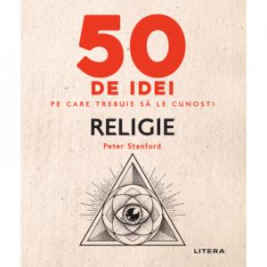 50 de idei pe care trebuie sa le cunosti. Religie - Peter Stanford