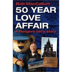 50 Year Love Affair. A Rangers fan's Story - Bob MacCallum
