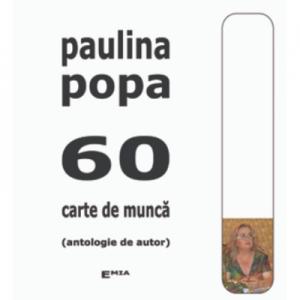 60. Carte de munca, antologie de autor - Paulina Popa