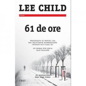 61 de ore - Lee Child. Un roman din seria Jack Reacher