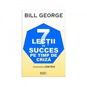 7 lectii de succes pe timp de criza - Bill George