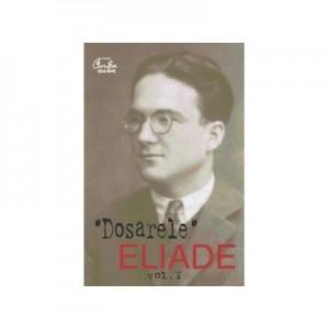 Dosarele Eliade. Pro şi contra, vol. I (1926-1938) - Mircea Handoca
