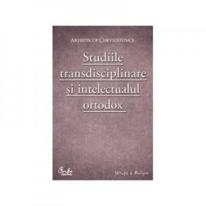 Studiile transdisciplinare şi intelectualul ortodox - Arhiepiscop Chrysostomos
