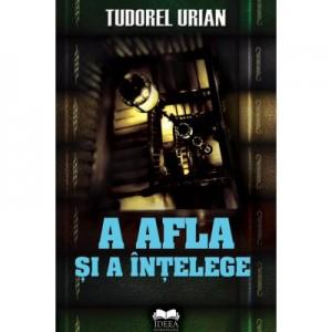 A afla si a intelege - Tudorel Urian