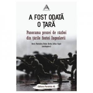 A fost odata o tara. Panorama prozei de razboi din tarile fostei Iugoslavii - Boris Postnikov, Dinko Kreho, Srdan Gagic