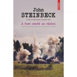 A fost odata un razboi - John Steinbeck