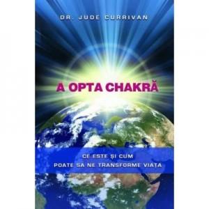 A opta chakra. Ce este si cum poate sa ne transforme viata - Dr. Jude Currivan