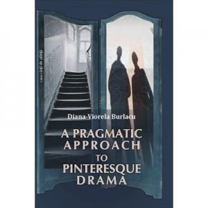 A Pragmatic Approach to Pinteresque Drama - Diana-Viorela Burlacu
