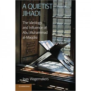 A Quietist Jihadi: The Ideology and Influence of Abu Muhammad al-Maqdisi - Dr Joas Wagemakers